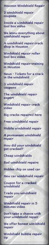 BLOG/Windshield Repair, Houston Windshield Repair, Windshield repair Houston: The Windshield Repair Blog - windshield repair information, coupons, tools, news, blog, ads, and more